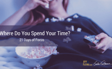 Where Do You Spend Your Time 21 Days of Focus