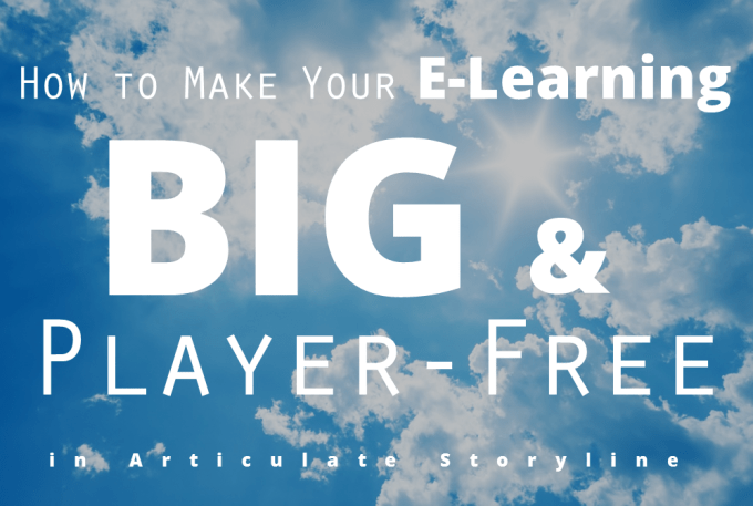 How to Make Your E-Learning Big and Player-Free in Articulate Storyline