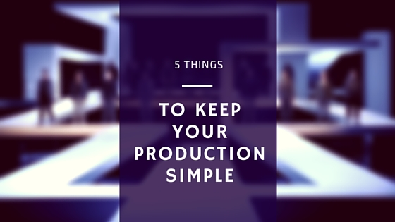 5 Things to Keep Your Production Simple