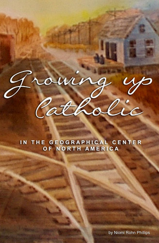 Growing up Catholic by Niomi Rohn Phillips