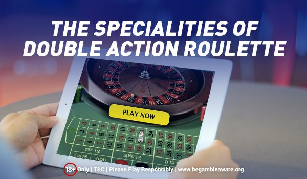 The Specialities of Double Action Roulette