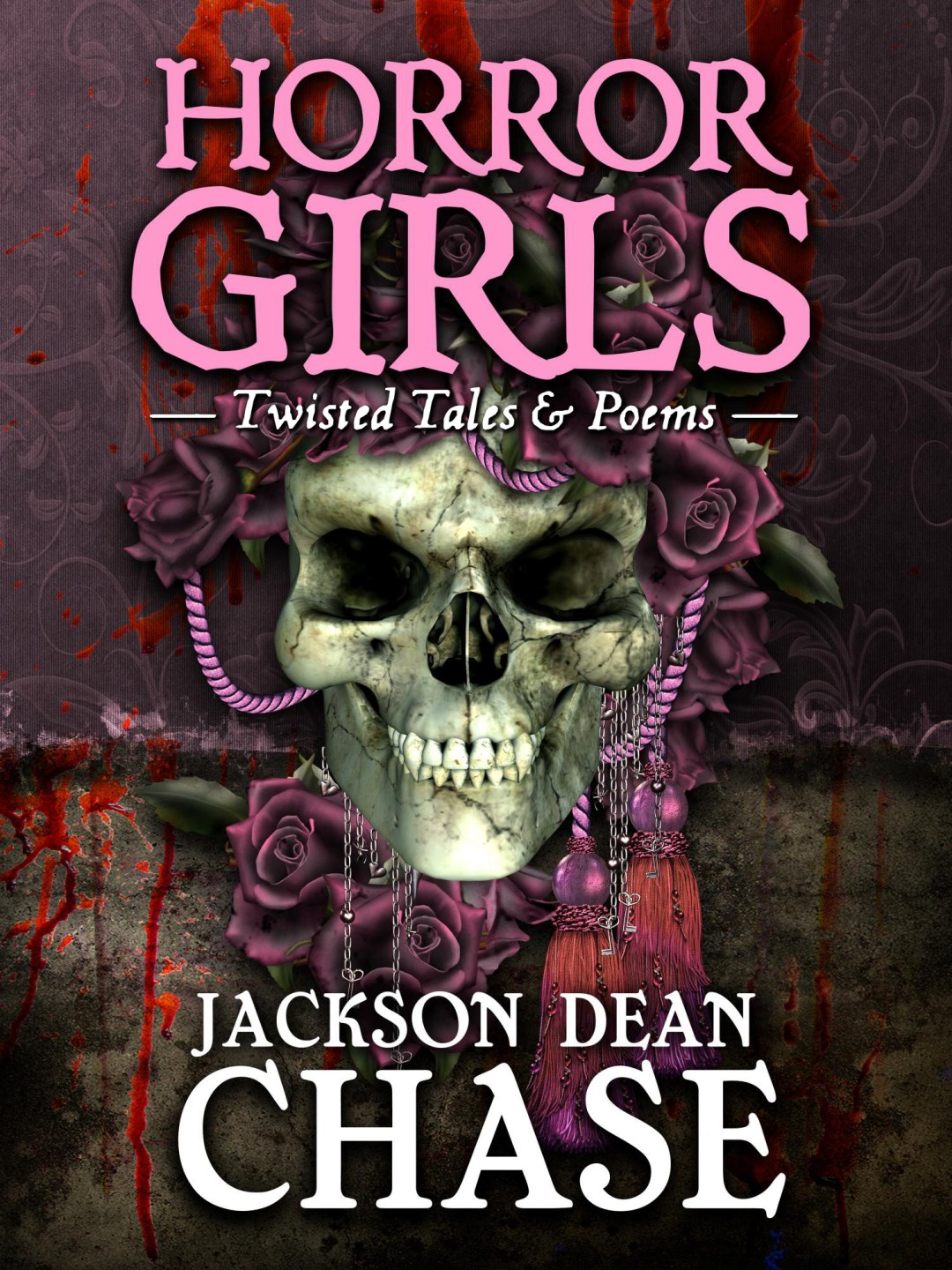 Horror Girls: Twisted Tales & Poems by Jackson Dean Chase
