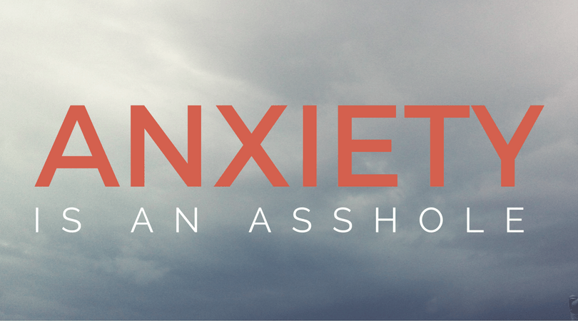 Anxiety is an asshole
