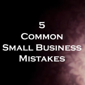 Learn more these 5 common business mistakes