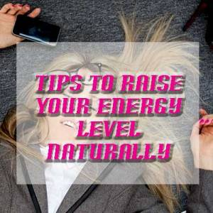 Tips to raise your energy