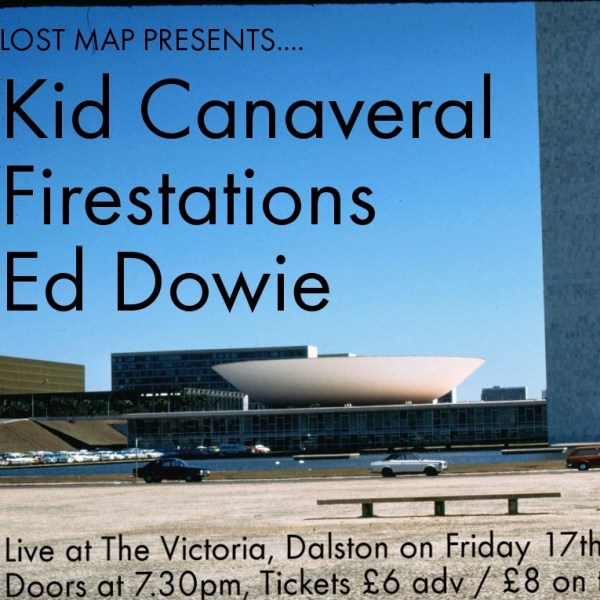 Lost Map presents Kid Canaveral / Firestations / Ed Dowie