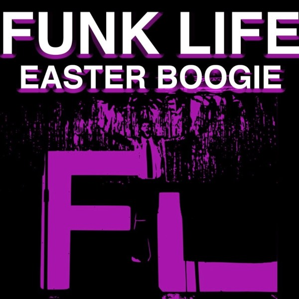 Funk Life – Easter Boogie