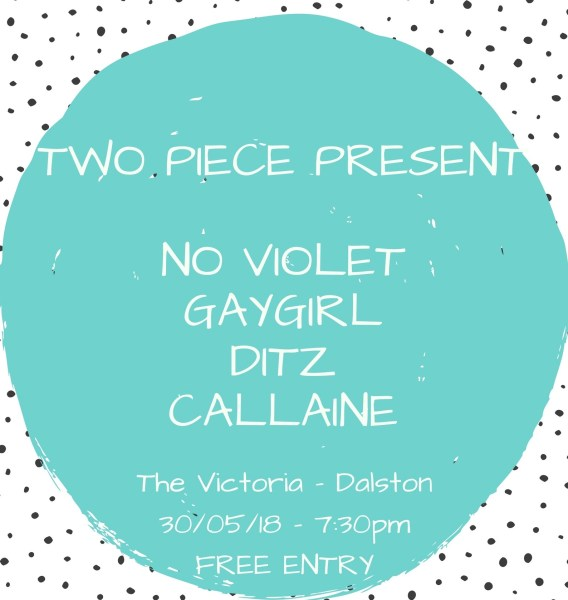 Two Piece presents No Violet / Gaygirl / DITZ / Callaine