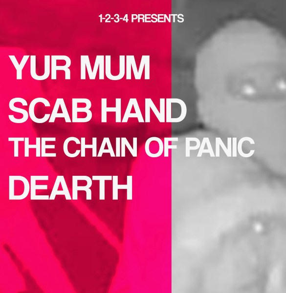 1234 Presents: Yur Mum / Scab Hand / The Chain of Panic / Dearth