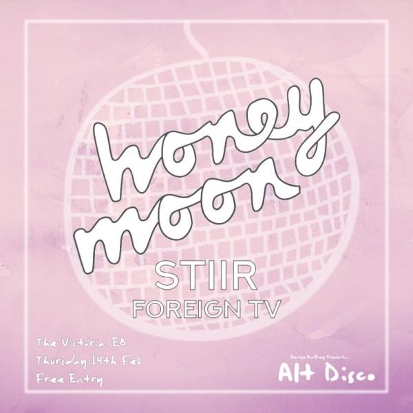 Alt Disco: Honey Moon, Stiir & Foreign TV