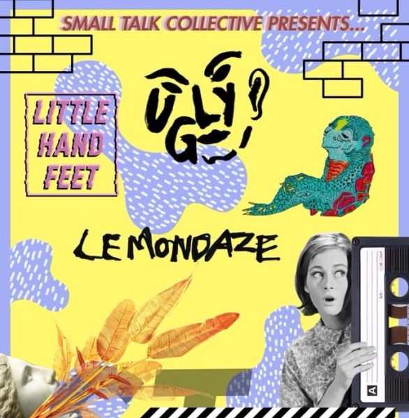 Small Talk Collective presents: Ugly / Little Hand Feet / Kill Liz / Lemondaze