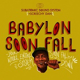 subatomic sound system screechy dan babylon soon fall