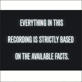 Everything In This Recording is Strictly Based On The Available Facts