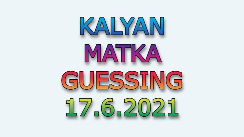 Kalyan Guessing 17.6.2021 Kalyan Matka Guessing Kalyan Guessing Pakka