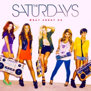 The Saturdays What About Us