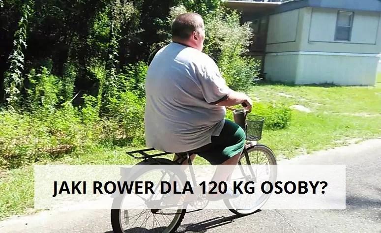 Jaki rower dla 120 kg osoby