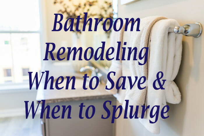 Where to Save & Splurge in Your Bathroom Remodel