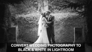 Conert wedding photography to Black & white in lightroom