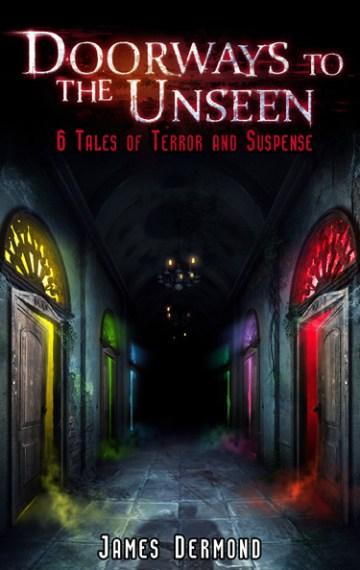 Doorways to the Unseen: 6 Tales of Terror and Suspense