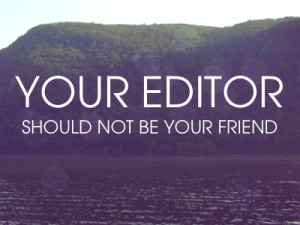 editor should not be your friend