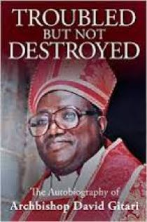 Troubled but not destroyed (The autobiography of Archbishop David Gitari)