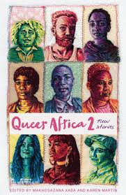 Queer Africa 2: new stories, edited by Makhosazana Xaba & Karen Martin