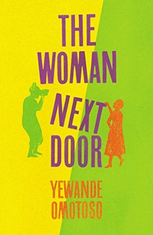 The Woman Next Door by Yewande Omotoso.