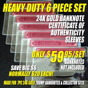 A 6 PIECE HEAVY DUTY CERTIFICATE OF AUTHENTICITY SLEEVE SET FOR 7PC TRUMP BANKNOTE SETS