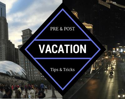 Pre-Vacation Tips & Tricks
