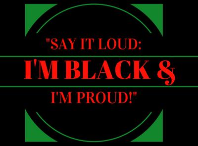 """Say It Loud: I'm Black & I'm Proud"""