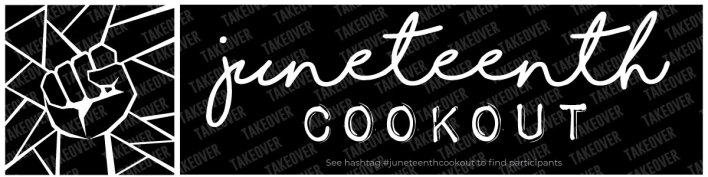 Juneteenth Cookout Takeover