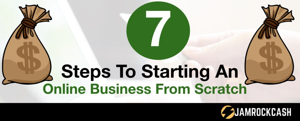 7 Steps To Starting An Online Business