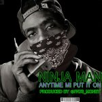 ninja man - anytime me put it on