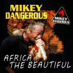 mikey dangerous - africa the beautiful