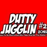 DUTTY JUGGLIN 2015 #2