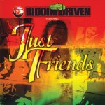 Just Friends Riddim Driven [2001] (The Techniques)