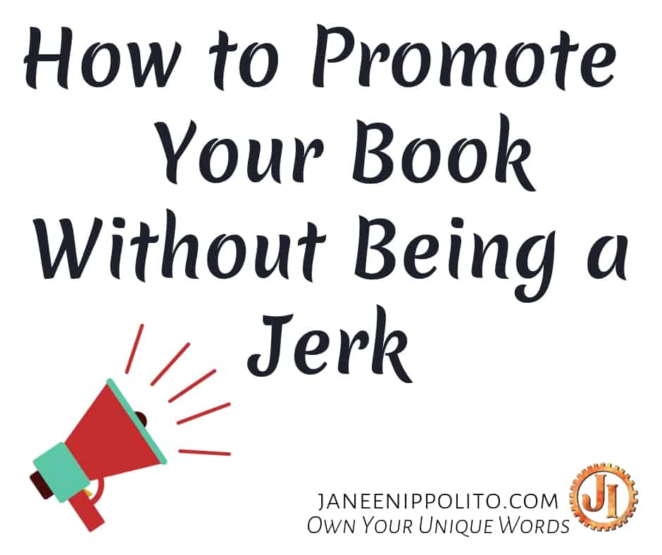 how to promote your book without being a jerk  u2013 janeen ippolito