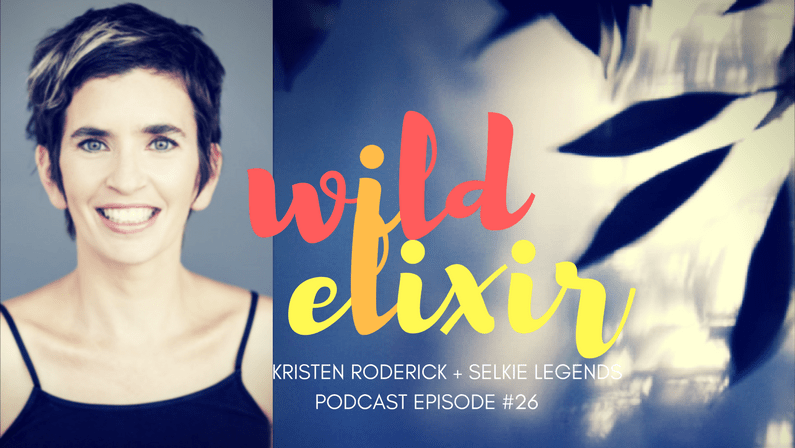 Episode #26 :: Selkie legends + Kristen Roderick