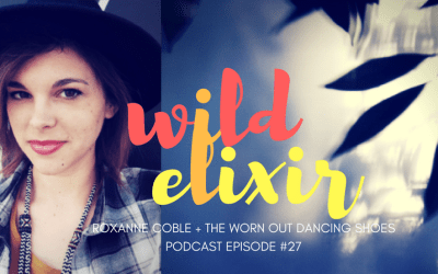 Episode #27 :: The Worn Out Dancing Shoes + Roxanne Coble