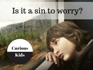 Curious Kids: Is it a sin to worry?
