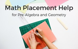 Math Placement Help for Pre-Algebra and Geometry