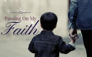 Passing On My Faith