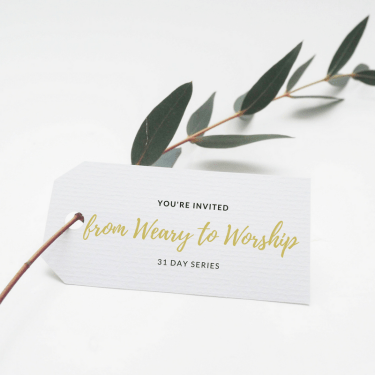 An Invitation from Weary to Worship