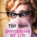 """TMI Mom: Oversharing My Life"": A Book for Moms of This Generation"
