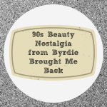 90s Beauty Nostalgia from Byrdie Brought Me Back