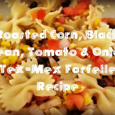 Roasted Corn, Black Bean, Tomato & Onion Tex-Mex Farfelle Recipe 2
