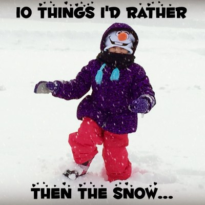 10 Things I'd Rather Then The Snow