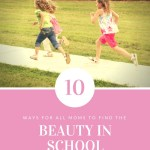 10 Ways for All Moms to Find the Beauty in School Vacations