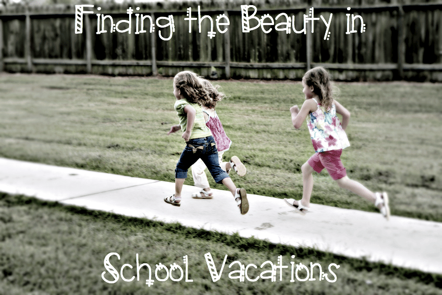 Finding the Beauty in School Vacations