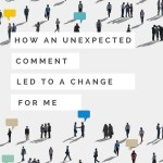 How An Unexpected Comment Led to A Change For Me